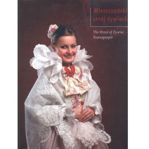 Mieszczański strój żywiecki - Krystyna Kolstrung-Grajny, Jacek Kubiena (ISBN 9788392551805)