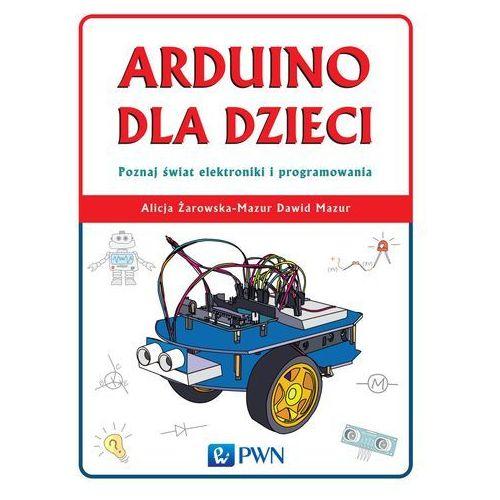 Arduino dla Dzieci. Poznaj Świat Elektroniki i Programowania (2016)