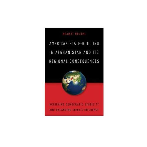 American State-Building in Afghanistan and Its Regional Consequences (9781442262003)