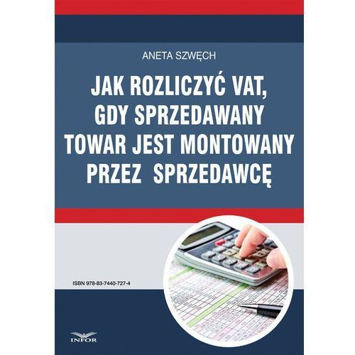 Jak rozliczyć VAT, gdy sprzedawany towar jest montowany przez sprzedawcę - Aneta Szwęch, Aneta Szwęch