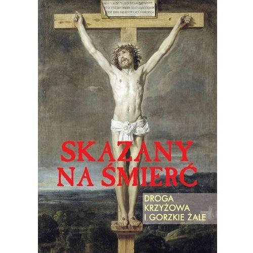 Skazany na śmierć. Droga krzyżowa i gorzkie żale (2013)