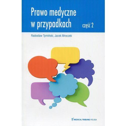 Prawo medyczne w przypadkach Część 2 - Radosław Tymiński, JACEK MROCZEK (2017)