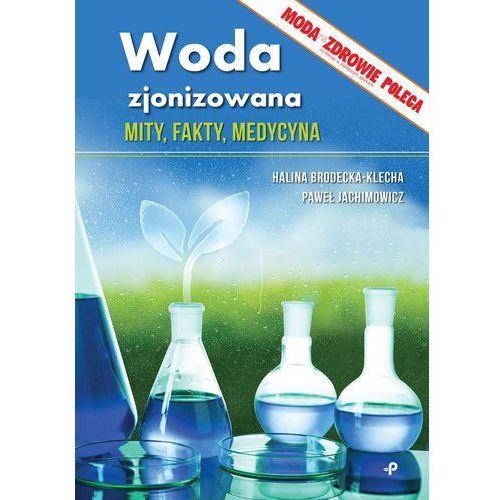 Książka Woda Zjonizowana - Mity, fakty, Medycyna