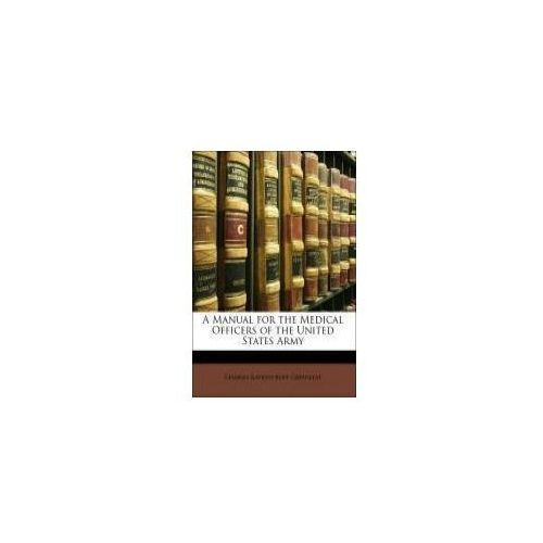 A Manual for the Medical Officers of the United States Army (9781141840427)