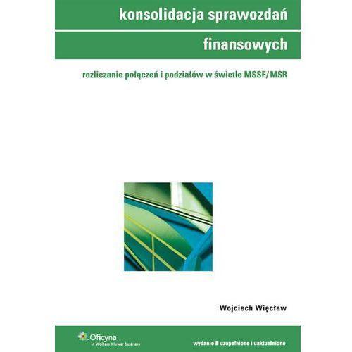 Konsolidacja sprawozdań finansowych. Rozliczanie połączeń w świetle MSSF/MSR (240 str.)