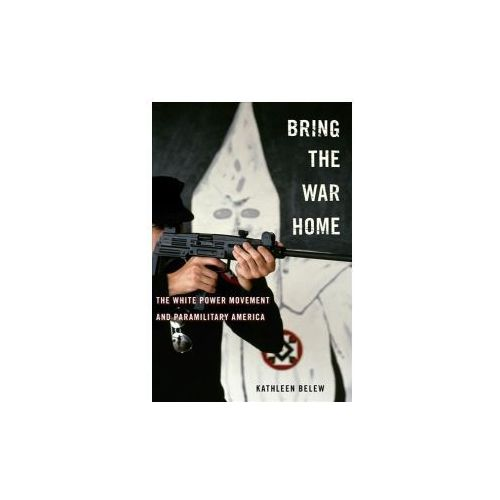 Bring the War Home - The White Power Movement and Paramilitary America (9780674286078)