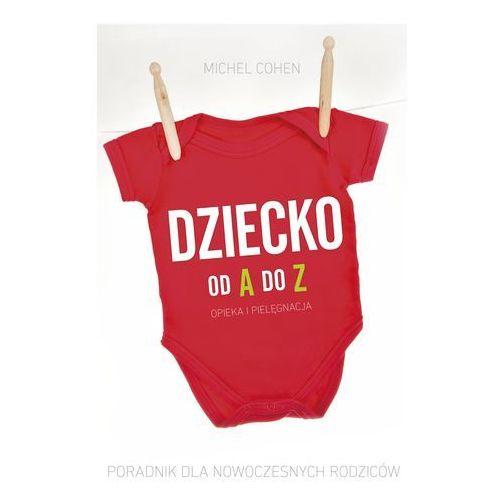 Dziecko od A do Z. Poradnik dla nowoczesnych rodziców - Dostawa zamówienia do jednej ze 170 księgarni Matras za DARMO, Michel Cohel