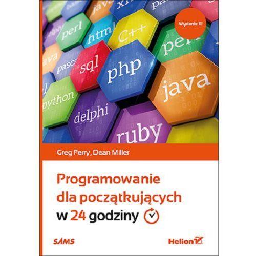 Programowanie dla początkujących w 24 godziny - Greg Perry (424 str.)