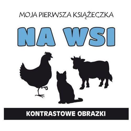 MOJA PIERWSZA KSIĄŻECZKA NA WSI KONTRASTOWE OBRAZKI - Monika Myślak, Literat