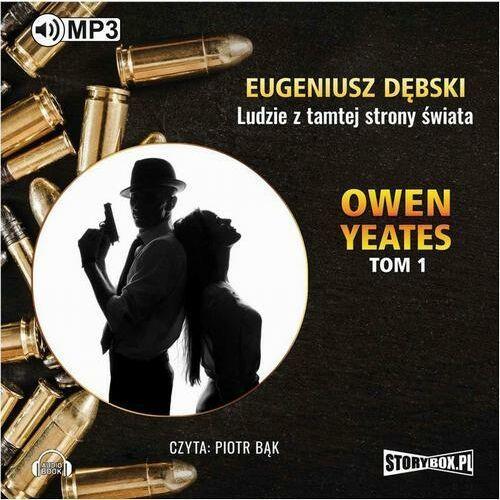 Owen Yeates. Tom 1. Ludzie z tamtej strony świata - Eugeniusz Dębski - audiobook