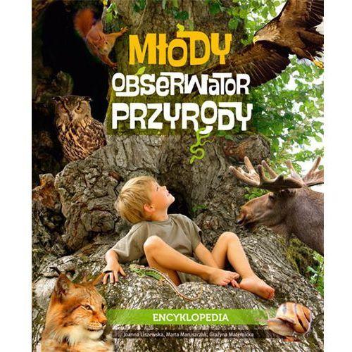 Młody Obserwator Przyrody Encyklopedia - Joanna Liszewska, Marta Maruszczak, Grażyna Maternicka (240 str.)