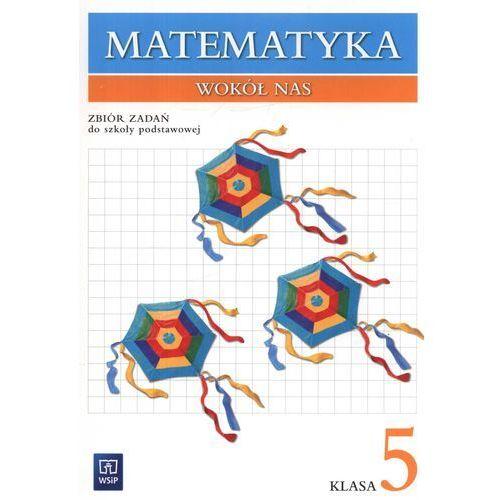 Matematyka wokół nas. Klasa 5. Zbiór zadań, oprawa miękka