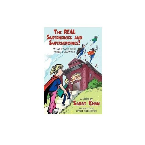 The Real Superheroes and Superheroines!: What I Want to Be When I Grow Up! (9781449092818)