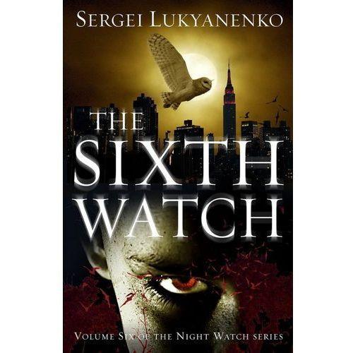 The Sixth Watch - Lukyanenko Sergei DARMOWA DOSTAWA KIOSK RUCHU (2017)