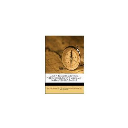 Archiv Für Anthropologie, Völkerforschung Und Kolonialen Kulturwandel, Volume 18 (9781179820187)
