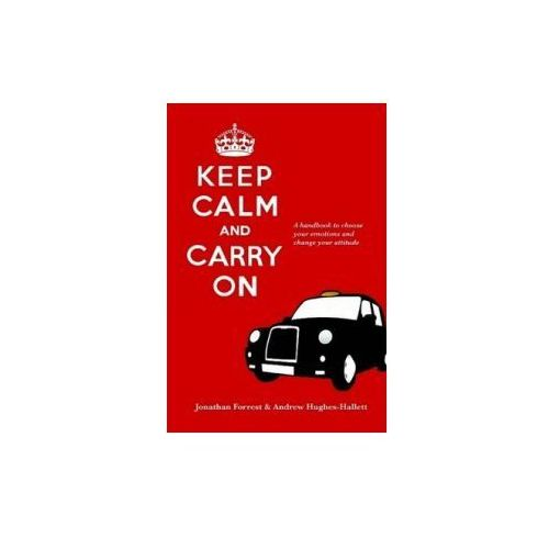 Keep Calm and Carry on - A Handbook to Choose Your Emotions and Change Your Attitude (9781446191835)