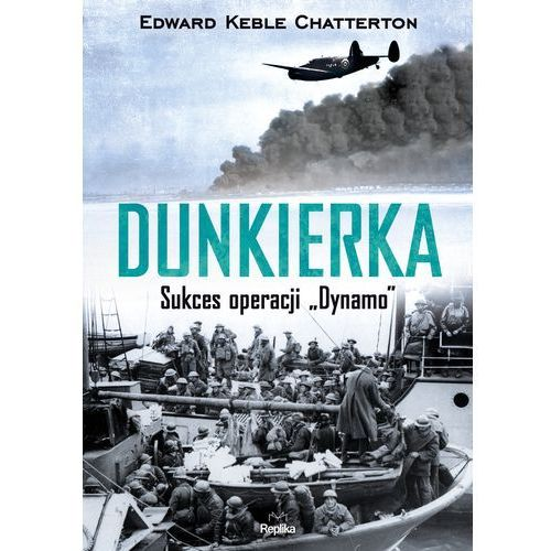 Dunkierka. Sukces operacji Dynamo - EDWARD KEBLE CHATTERTON (9788376746265)