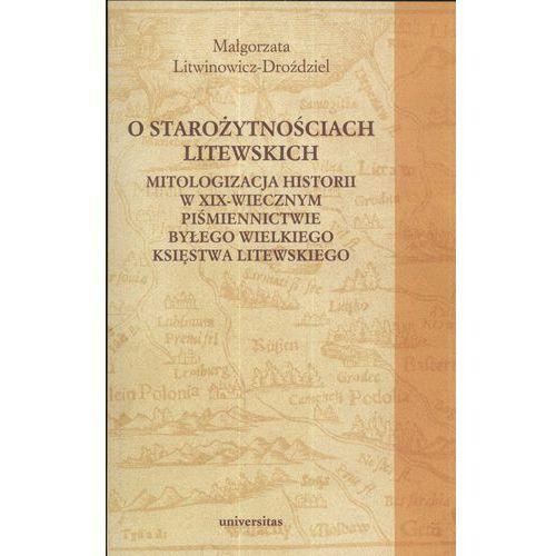 O starożytnościach litewskich. Mitologizacja historii w XIX-wiecznym piśmiennictwie byłego Wielkiego Księstwa Litewskiego (2008)