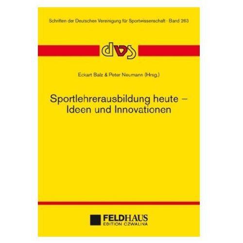 Sportlehrerausbildung heute - Ideen und Innovationen Balz, Eckart (9783880206502)