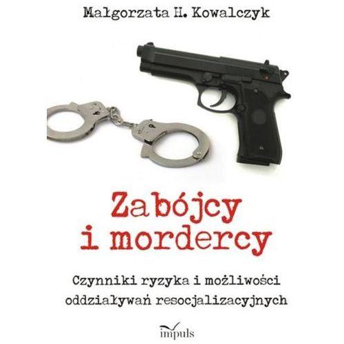 Zabójcy i mordercy - Kowalczyk Małgorzata H. (9788380952126)