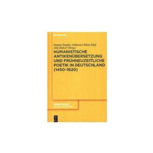 Humanistische Antikenübersetzung und frühneuzeitliche Poetik in Deutschland (1450-1620) (9783110526066)