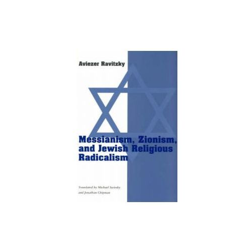Messianism, Zionism and Jewish Religious Radicalism (9780226705781)