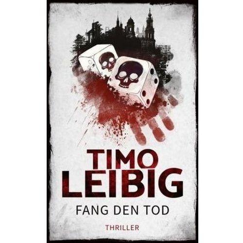 Fang den Tod: Thriller Leibig, Timo (9783961116522)