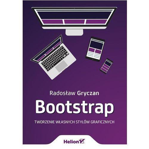 Bootstrap. Tworzenie własnych stylów graficznych - RADOSŁAW GRYCZAN (232 str.)