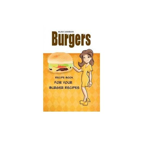 Blank Cookbook Burgers: Blank Recipe Book, Recipe Keeper for Your Burger Recipes (9781500665098)