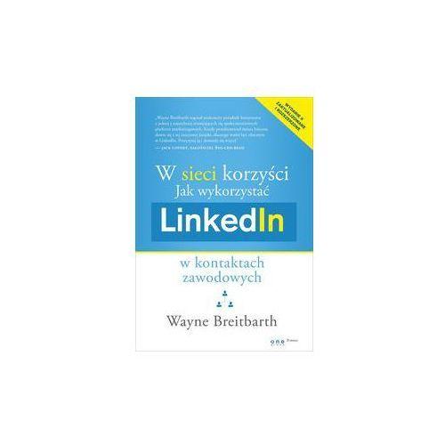 W sieci korzyści. Jak wykorzystać LinkedIn w kontaktach zawodowych (9788324692002)