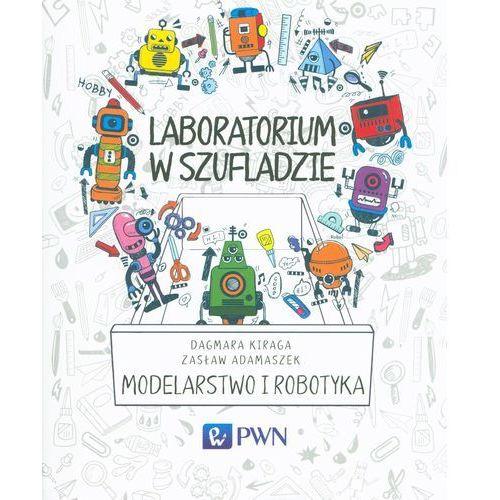 Laboratorium w szufladzie Modelarstwo i robotyka [Kiraga Dagmara, Adamaszek Zasław] (2015)
