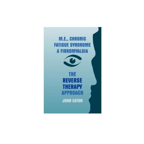 M. E., Chronic Fatigue Syndrome And Fibromyalgia - The Reverse Therapy Approach