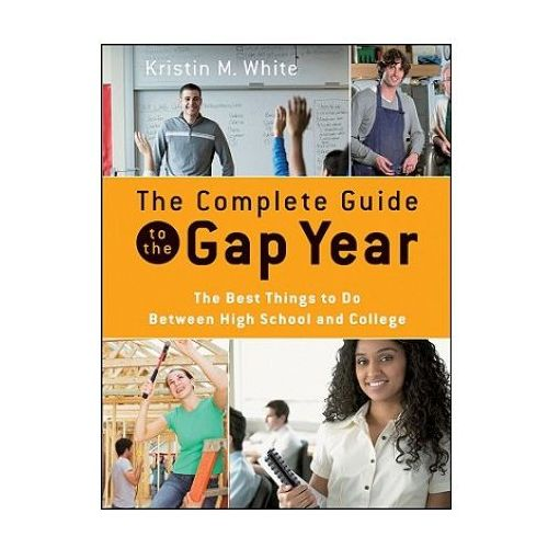 The Complete Guide to the Gap Year The Best Things to Do Between High School and College, John Wiley & Sons