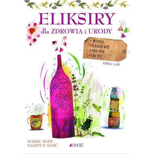 Eliksiry Dla Zdrowia I Urody Wina Likiery Miody Octy - Erica La?s (9788379714018)
