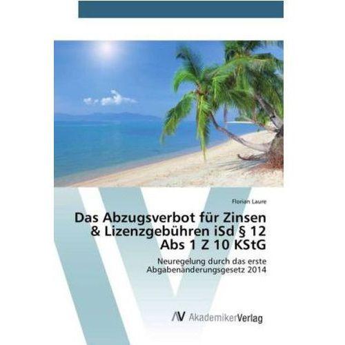 Das Abzugsverbot für Zinsen & Lizenzgebühren iSd 12 Abs 1 Z 10 KStG