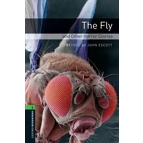 Oxford Bookworms Library: Level 6:: The Fly and Other Horror Stories (9780194792615)
