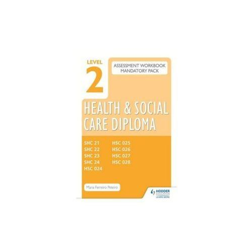 Level 2 Health And Social Care Diploma Assessment Pack: Mandatory Unit Workbooks