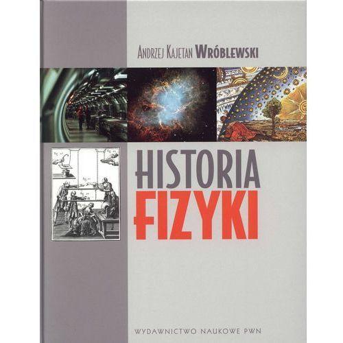 Historia fizyki Od czasów najdawniejszych do współczesności (2011)