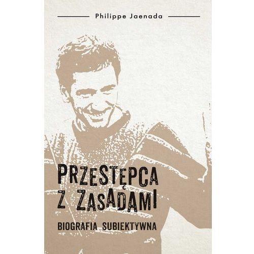 Przestępca z zasadami. Biografia subiektywna - Philippe Jaenada, Philippe Jaenada