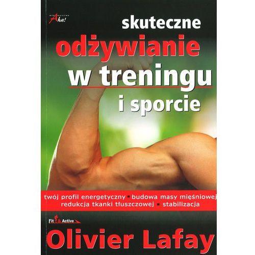 Skuteczne odżywianie w treningu i sporcie - Dostępne od: 2014-10-10, Lafay Olivier