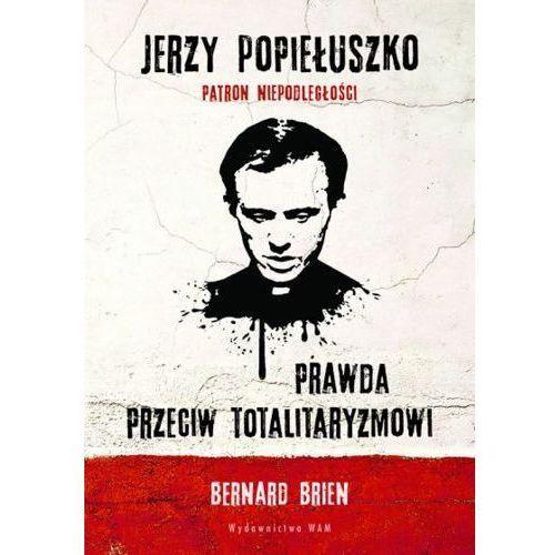 Jerzy Popiełuszko. Prawda przeciw totalitaryzmowi (9788327714558)