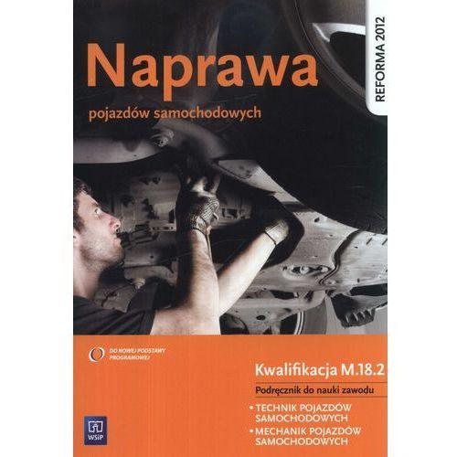 Naprawa pojazdów samochodowych Kwalifikacja M.18.2 Podręcznik do nauki zawodu, oprawa miękka