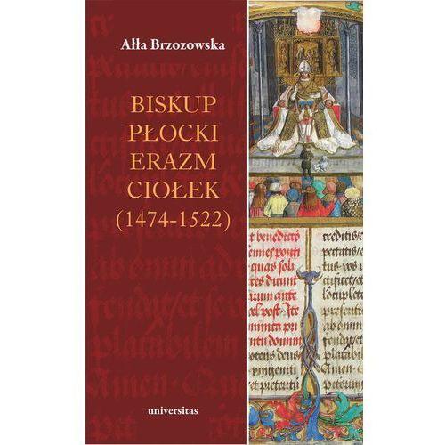 Biskup płocki Erazm Ciołek (1474-1522) - Brzozowska Ałła (9788324231485)
