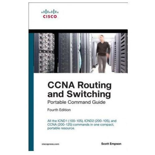 CCNA Routing and Switching Portable Command Guide (Icnd1 100-105, Icnd2 200-105, and CCNA 200-125), Empson, Scott