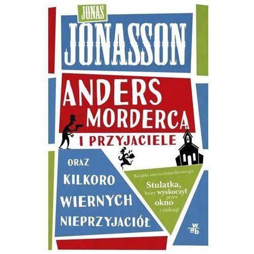 Anders morderca i przyjaciele (oraz kilkoro wiernych nieprzyjaciół) - Jonas Jonasson, W.A.B.