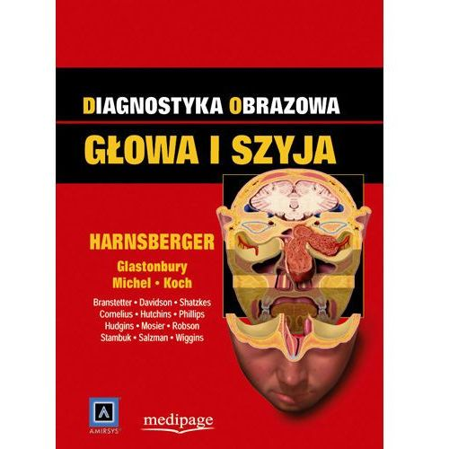 Diagnostyka obrazowa. Głowa i szyja. red. H. Ric Harnsberger (Diagnostic Imaging. Head&Neck) (9788364737237)