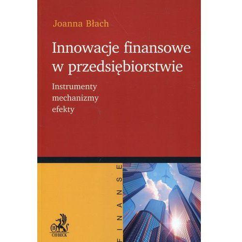 Innowacje finansowe w przedsiębiorstwie. Instrumenty mechanizmy efekty - Joanna Błach (PDF), C.H. Beck