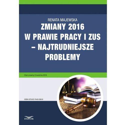 Zmiany 2016 w prawie pracy i ZUS - najtrudniejsze problemy - Renata Majewska (9788374405966)