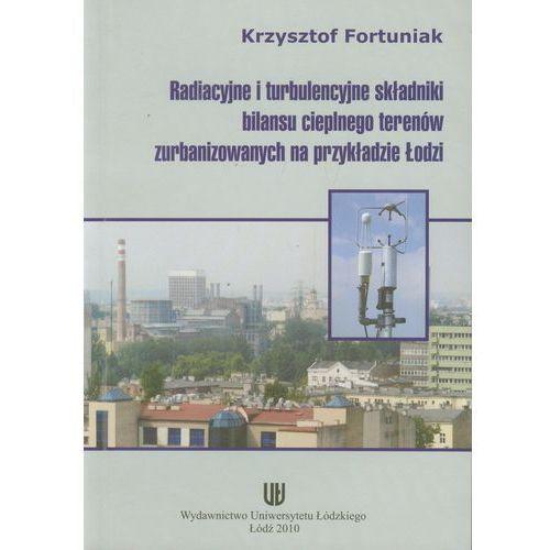 Radiacyjne i turbulencyjne składniki bilansu cieplnego terenów zurbanizowanych na przykładzie Łodzi (9788375253696)