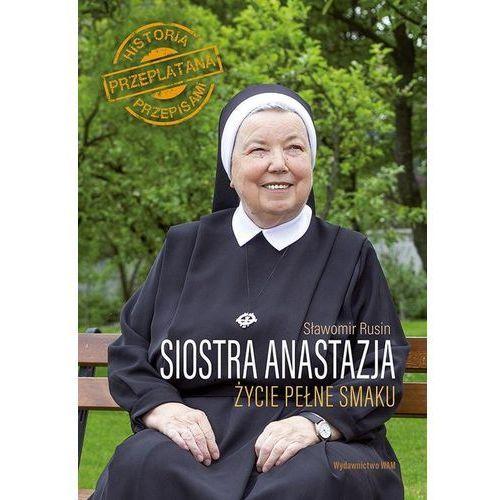 Siostra Anastazja. Życie pełne smaku - Anastazja Pustelnik,sławomir Rusin, oprawa twarda